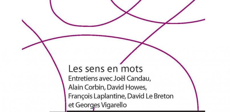 Les sens en mots. Entretiens avec Joël Candau, Alain Corbin, David Howes, François Laplantine, David Le Breton, Georges Vigarello