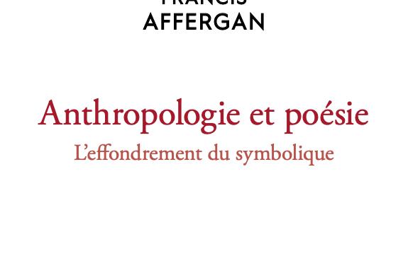 | PUBLICATION | Anthropologie et poésie. L'effondrement du symbolique – F. Affergan